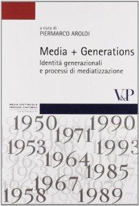 Copertina di 'Media + Generations. Identità generazionali e processi di mediatizzazione'