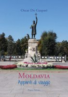 Moldavia. Appunti di viaggio - De Gaspari Oscar