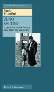 Copertina di 'Zeno Saltini. Il prete che costruì la città della fraternità universale'