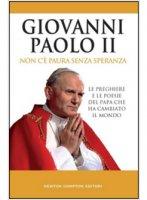 Non c'� paura senza speranza - Giovanni Paolo II