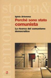 Copertina di 'Perché sono stato comunista. La ricerca del comunismo democratico'