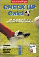Check up calcio. Come migliorare tecnica e tattica con il metodo dei movimenti fondamentali - Scandroglio Roberto