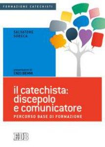 Copertina di 'Il catechista: discepolo e comunicatore'