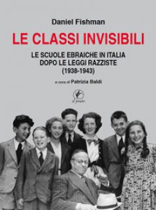 Copertina di 'Le classi invisibili. Le scuole ebraiche in Italia dopo le leggi razziste (1938-1943)'