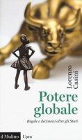 Potere globale. Regole e decisioni oltre gli Stati - Casini Lorenzo