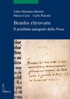 Bembo ritrovato. Il postillato autografo delle «Prose» - Bertolo Fabio Massimo, Cursi Marco, Pulsoni Carlo