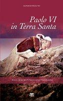 Paolo VI in Terra Santa - Pizzuto Alfredo