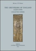 The greyfriars of England (1224-1539) - Michael J. P. Robson