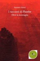 I racconti di Phoebe. Oltre la montagna - Aloisi Antonio