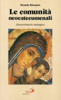 Le comunità neocatecumenali. Discernimento teologico - Blázquez Ricardo