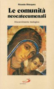 Copertina di 'Le comunità neocatecumenali. Discernimento teologico'