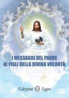I messaggi del Padre ai figli della Divina Volontà - mistico friulano