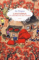 Lanterna e il distretto dei ciliegi - Jia Pingwa