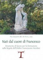 Nati dal cuore di Francesco - Giuseppe M. Di Fatta