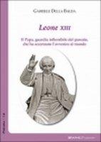 Leone XIII. Il papa, guardia inflessibile del passato, che ha accennato l'avvenire al mondo - Gabriele Della Balda