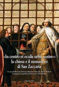 """Copertina di '""""In centro et oculis urbis nostre"""". La chiesa e il monastero di San Zaccaria'"""