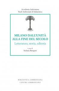 Copertina di 'Milano dall'unità alla fine del secolo. Letteratura, storia, editoria.'
