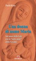 """Una Donna di nome Maria. Sui passi della fede con le """"sette gioie"""" della Vergine"""