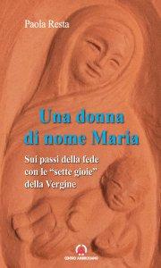 """Copertina di 'Una Donna di nome Maria. Sui passi della fede con le """"sette gioie"""" della Vergine'"""