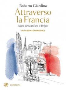 Copertina di 'Attraverso la Francia senza dimenticare il Belgio. Una guida sentimentale'