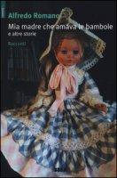 Mia madre che amava le bambole e altre storie - Romano Alfredo