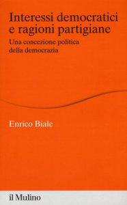 Copertina di 'Interessi democratici e ragioni partigiane. Una concezione politica della democrazia'