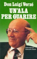 Un' ala per guarire - Verzé Luigi M., Zizola Giancarlo