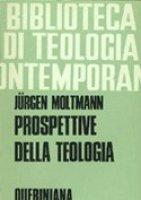 Prospettive della teologia. Saggi (BTC 016) - Moltmann Jürgen