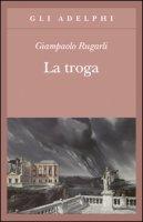 La troga - Rugarli Giampaolo