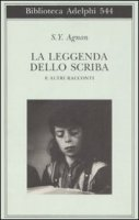 La leggenda dello scriba e altri racconti - Agnon Shemuel Y.