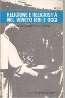 Religione e religiosità nel Veneto ieri e oggi - Giuseppe Dal Ferro