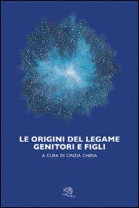 Copertina di 'Le origini del legame genitori e figli'