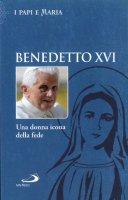 Benedetto XVI. Una donna icona della fede - N. Benazzi