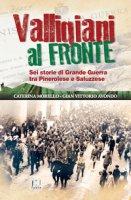 Valligiani al fronte. Sei storie di Grande Guerra tra Pinerolo e Saluzzese - Avondo Gian Vittorio, Morello Caterina