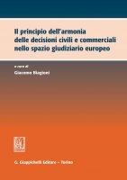 Il principio dell'armonia delle decisioni civili e commerciali nello spazio giudiziario europeo - Biagioni Giacomo, Francesco Salerno, Paola Piroddi