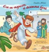 Era un ragazzo si chiamava Gesù - Milani Claudia