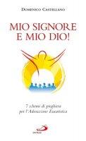 Mio Signore e mio Dio! 7 schemi di preghiera per l'adorazione eucaristica - Castellano Danilo