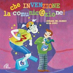 Copertina di 'Che invenzione la comunicazione!'