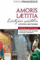 Amoris laetitia. Esortazione apostolica sull'amore nella famiglia. Sintesi ufficiale - Francesco (Jorge Mario Bergoglio)
