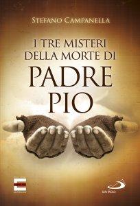Copertina di 'I tre misteri della morte di Padre Pio'