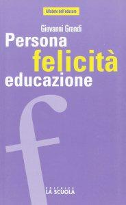 Copertina di 'Persona felicità educazione. I legami che aiutano a crescere'