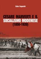 Cesare Marverti e il socialismo modenese (1850-1920) - Superbi Enio