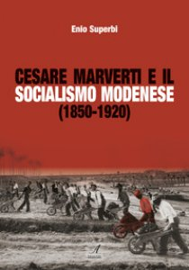 Copertina di 'Cesare Marverti e il socialismo modenese (1850-1920)'