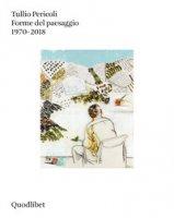 Forme del paesaggio 1970-2018. Ediz. a colori - Pericoli Tullio