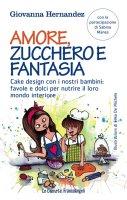 Amore, zucchero e fantasia. Cake design con i nostri bambini: favole e dolci per nutrire il loro mondo interiore - Giovanna Hernandez