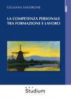 La competenza personale tra formazione e lavoro - Sandrone Giuliana