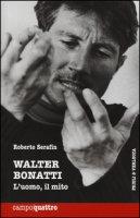 Walter Bonatti. L'uomo, il mito - Serafin Roberto
