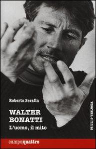 Copertina di 'Walter Bonatti. L'uomo, il mito'