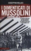 I dimenticati di Mussolini. La storia dei militari italiani deportati nei lager nazisti e nei campi alleati dopo l'8 settembre 1943 - Mellace Giuseppina