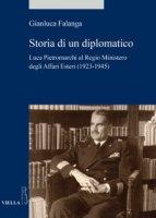Storia di un diplomatico. Luca Pietromarchi al Regio Ministero degli Affari Esteri (1923-1945) - Falanga Gianluca